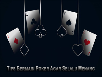 Tips Bermain Poker Agar Selalu Menang